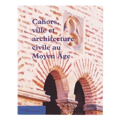 Cahors, ville et architecture civile au Moyen-Âge