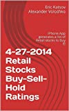 4-27-2014 Retail Stocks Buy-Sell-Hold Ratings: iPhone App generates a list of Retail stocks to Buy !!! (Buy-Sell-Hold+ Stocks iPhone App) (English Edition)