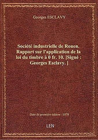 Société industrielle de Rouen. Rapport sur l'application de la loi