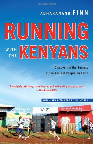 Running with the Kenyans: Discovering the Secrets of the Fastest People on Earth by Adharanand Finn (2013-04-09)