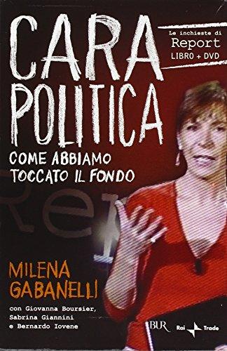 Cara politica. Come abbiamo toccato il fondo. Le inchieste di Report. Con DVD por Milena Gabanelli
