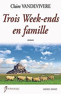 Trois Week-ends en famille: Un roman familial vibrant par Claire Vandevivere