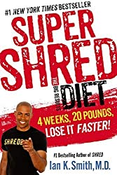 Super Shred: The Big Results Diet: 4 Weeks, 20 Pounds, Lose It Faster! by Ian K. Smith (2014-12-30)