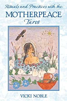 Rituals and Practices with the Motherpeace Tarot by [Noble, Vicki]