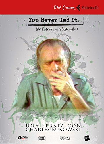 You never had it. Una serata con Bukowski. DVD. Con Libro (Real cinema)
