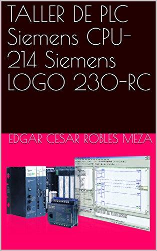 TALLER DE PLC Siemens CPU-214 Siemens LOGO 230-RC por Edgar Cesar Robles Meza
