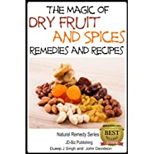 The Magic of Dry Fruit and Spices With Healthy Remedies and Tasty Recipes (Health Learning Series Book 36) (English Edition)