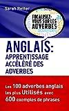 ANGLAIS: APPRENTISSAGE ACCÉLÉRÉ  DES ADVERBES: Les 100 adverbes anglais les plus utilisés avec 600 exemples de phrases.