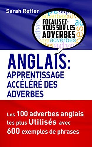 Couverture du livre ANGLAIS: APPRENTISSAGE ACCÉLÉRÉ  DES ADVERBES: Les 100 adverbes anglais les plus utilisés avec 600 exemples de phrases.