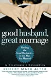 Good Husband, Great Marriage: Finding the Good Husband in the Man You Married