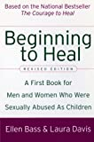 Beginning to Heal (Revised Edition): A First Book for Men and Women Who Were Sexually Abused as Children by Ellen Bass (2003-11-01) - Ellen Bass;Laura Davis