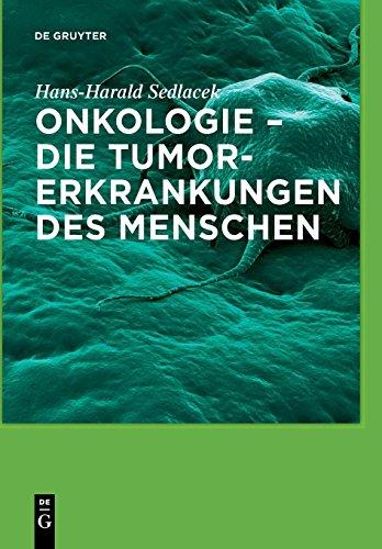 Onkologie - die Tumorerkrankungen des Menschen: Entstehung, Abwehr und Behandlungsmöglichkeiten