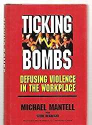 Ticking Bombs: Defusing Violence in the Workplace by Michael Mantell (1994-04-23)