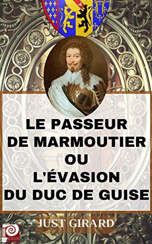 MARMOUTIER ET ENVIRONS - LE PASSEUR DE MARMOUTIER: L'EVASION DU DUC DE GUISE
