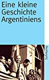 Eine kleine Geschichte Argentiniens (suhrkamp taschenbuch, Band 4147)