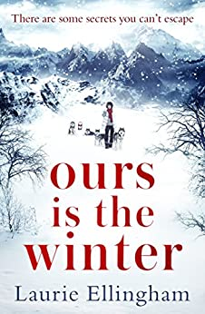 Ours is the Winter: a gripping story of love, friendship and adventure by [Ellingham, Laurie]
