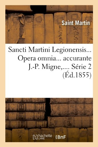 Sancti Martini Legionensis... Opera Omnia... Accurante J.-P. Migne, .... Serie 2 (Ed.1855) (Sciences)