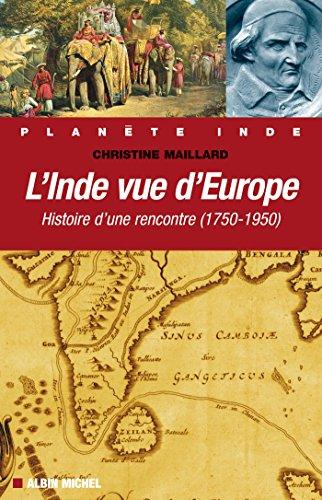 L'Inde vue d'Europe : Histoire d'une rencontre (1750-1950) (Planète Inde)