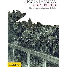 Caporetto: Storia e memoria di una disfatta (Biblioteca storica) (Italian Edition)