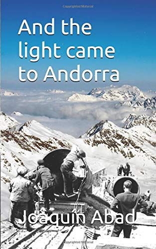 And the light came to Andorra: How Andrés Pérez a stonemason almeriense came to the Principality to work on the construction of hydroelectric and became a ruthless taskmaster por Joaquín Abad
