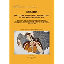 Kosmos. Jewellery, Adornment and Textiles in the Aegean Bronze Age: Proceedings of the 13th International Aegean Conference / 13e Rencontre egeenne ... Centre for Textile Research, 21-26 April 2010