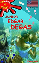 Children's Educational Book: Junior Edgar Degas His Life and Art (Age 7 8 9 10 year-olds). [US English] ('SMART READS for Kids' Information Book Book 4)