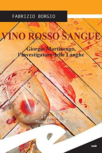Vino rosso sangue: Giorgio Martinengo, l\'investigatore delle Langhe (Italian Edition)