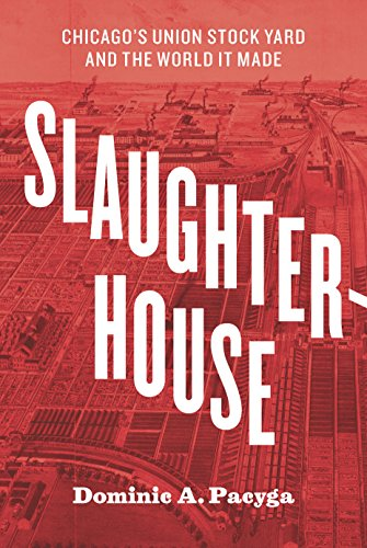 Slaughterhouse: Chicago's Union Stock Yard and the World It (Union Stockyards)