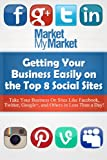 Getting Your Business Easily on The Top 8 Social Sites: Get Your Business Listed on Sites Like Facebook, Twitter, LinkedIn and More (English Edition)