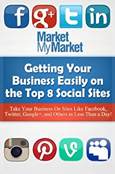 Getting Your Business Easily on The Top 8 Social Sites: Get Your Business Listed on Sites Like Facebook, Twitter, LinkedIn and More (English Edition) par [Williams, Chase, Klein, Ryan]