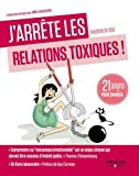 J'arrête les relations toxiques: 21 jours pour créer des liens sains et harmonieux.