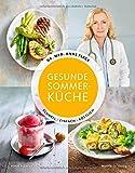 Gesunde Sommerküche - Schnell. Einfach. Köstlich. - Dr. med. Anne Fleck, Su Vössing, Hubertus Schüler