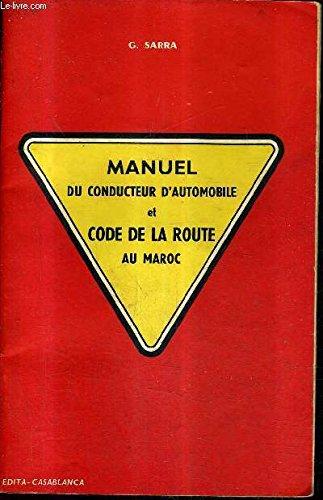 MANUEL DU CONDUCTEUR D'AUTOMOBILE ET CODE DE LA ROUTE AU MAROC / 6E EDITION REVUE ET CORRIGEE D'APRES LES DERNIERS TEXTES OFFICIELS . par G.SARRA