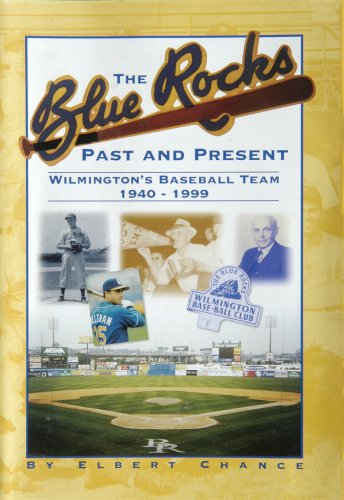 Blue Rocks Past and Present: Wilmington's Baseball Team 1940-1999 -