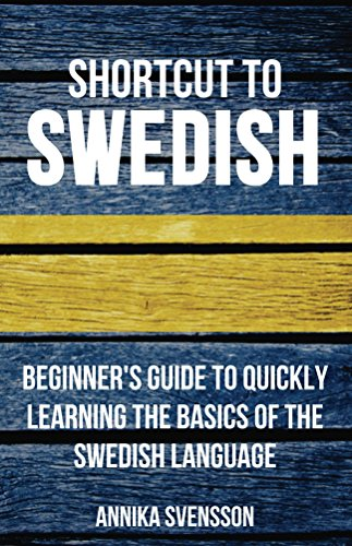Shortcut to Swedish: Beginner's Guide to Quickly Learning the Basics of the Swedish Language (English Edition)