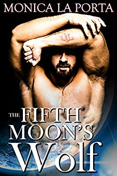 The Fifth Moon's Wolf (The Fifth Moon's Tales Book 1) by [Porta, Monica La]