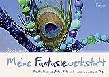 Meine Fantasiewerkstatt: Kreative Ideen aus Ästen, Perlen und anderen wundersamen Dingen