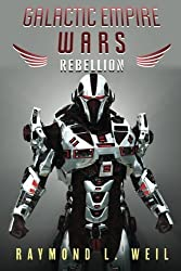 Galactic Empire Wars: Rebellion (Volume 3) by Raymond L. Weil (2015-02-05)