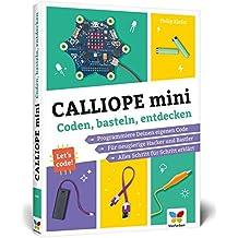 Calliope mini: Coden, basteln, entdecken – Dein Einstieg in die Programmierung!