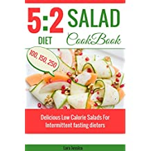 5:2 diet Salad Cookbook: Delicious Low Calorie Salads For Intermittent fasting dieters. 100, 150, 250 calories (English Edition)