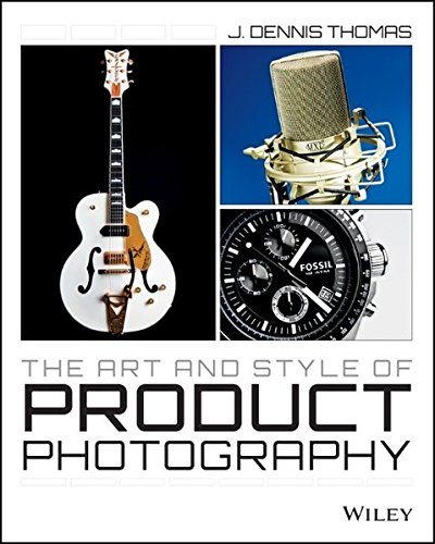 The Art and Style of Product Photography (Wiley Photography) por J. Dennis Thomas