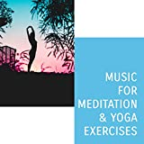 Music for Meditation & Yoga Exercises: Chakra Balancing, Yoga Therapy, Calm Down, Relax and Train Your Body