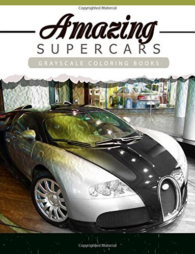 Amazing Super Car: Grayscale coloring booksfor adults Anti-Stress Art Therapy for Busy People (Adult Coloring Books Series, grayscale fantasy coloring books) by Grayscale Publishing (2016-06-28)