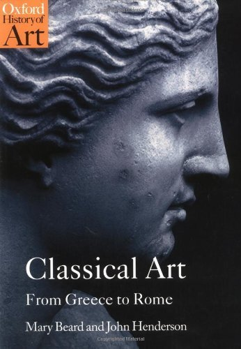 Classical Art: From Greece to Rome (Oxford History of Art) 1st edition by Mary Beard, John Henderson (2001) Paperback