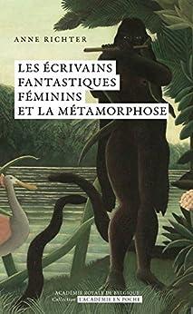 Les écrivains fantastiques féminins et la métamorphose par [Richter, Anne]