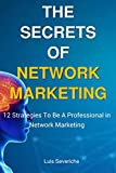 THE SECRETS OF NETWORK MARKETING: 12 Strategies To Be A Professional In Network Marketing
