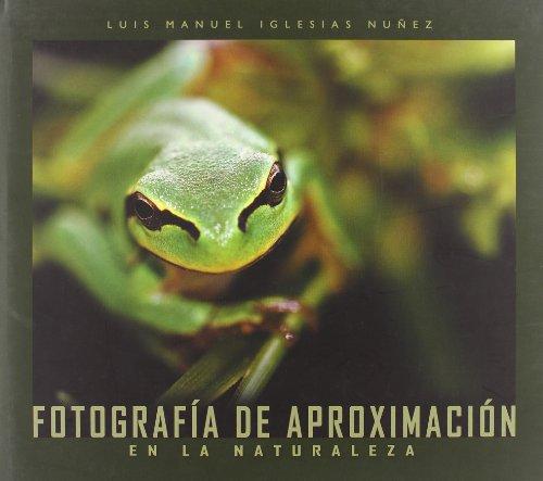 Descargar Libro Fotografia de aproximacion en la naturaleza de Luis Manuel Iglesias Nuñez