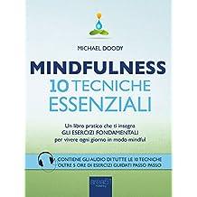 Mindfulness. 10 tecniche essenziali: Un libro pratico che ti insegna gli esercizi fondamentali per vivere ogni giorno in modo mindful (Italian Edition)