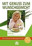 Mit Genuss zum Wunschgewicht: Das Wakeup-Ernährungskonzept - Marion Pisani, Kai Weidner