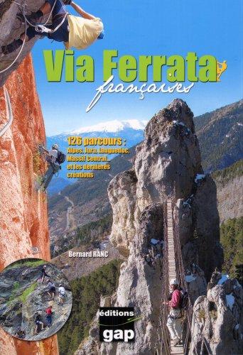 Via Ferrata françaises : 123 Parcours : Alpes, Jura, Massif Central. et les dernières créations